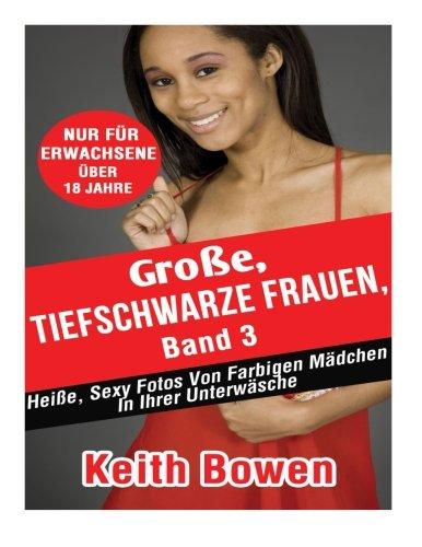 9781519155450: Große, Tiefschwarze Frauen, Band 3: Heiße, Sexy Fotos Von Farbigen Mädchen In Ihrer Unterwäsche