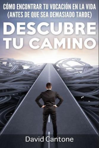 9781519156587: Descubre Tu Camino: Cómo Encontrar Tu Vocación en la Vida (Antes de que Sea Demasiado Tarde) (Spanish Edition)