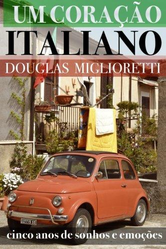 9781519157744: Um Coracao Italiano: Cinco Anos de Sonhos e Emocoes (Portuguese Edition)