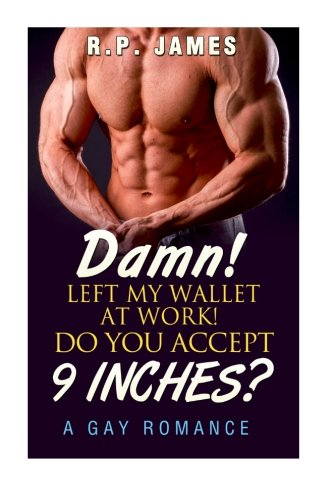 9781519158116: Damn! Left My Wallet At Work! Do You Accept 9 Inches? (gay romance, lgbt, short story, new adult & college)