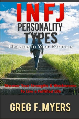 9781519158543: INFJ: Personality Types: Thriving In Your Rareness - Discover Your Strengths & Weaknesses to Live a Fulfilled Life