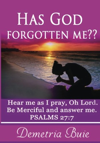 9781519158598: Has God Forgotten Me?: Hear me as I pray, Oh Lord. Be Merciful and answer me. PSALMS 27:7