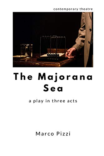 The Majorana Sea: A Play in Three: Pizzi, Marco