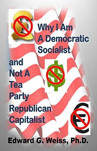 Why I Am A Democratic Socialist and Not A Tea Party Republican Capitalist: Capitalism defined, ...