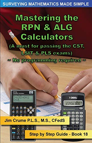 Mastering the RPN & ALG Calculators: Step by Step Guide 9781519163332 One of the Keys to passing a Surveying and Engineering mathematics exam is Mastering the Calculator. This book outlines the basic functi