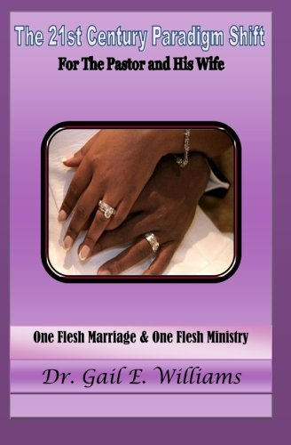 9781519164483: The 21st Century Paradigm Shift for the Pastor and His Wife: One Flesh Marriage & One Flesh Ministry