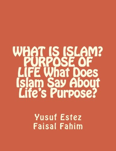 9781519165220: WHAT IS ISLAM? PURPOSE OF LIFE What Does Islam Say About Life's Purpose?