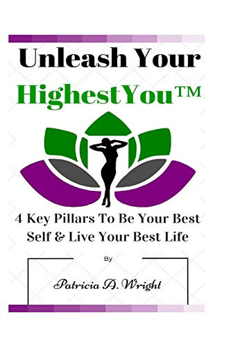 9781519168566: Unleash Your HighestYou(TM): 4 Key Pillars To Be Your Best Self & Live Your Best Life