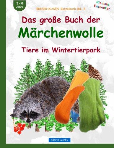 9781519171399: BROCKHAUSEN Bastelbuch Bd. 6: Das grosse Buch der Märchenwolle: Tiere im Wintertierpark: Volume 6 (Kleinste Entdecker)