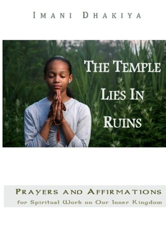 9781519175014: The Temple Lies In Ruins: Prayers and Affirmations for Spiritual Work on Our Inner Kingdom (My Inner Temple) (Volume 2)