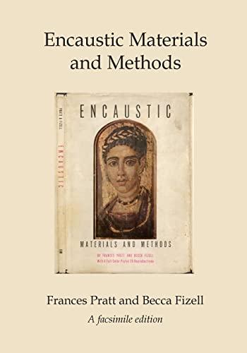 Encaustic Materials and Methods: A facsimile edition: Frances Pratt