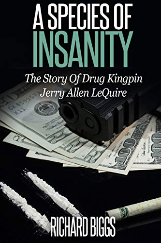9781519176783: A Species of Insanity: The Story of Drug Kingpin Jerry Allen LeQuire