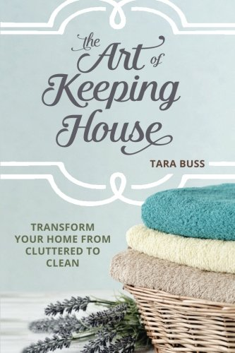 9781519177582: The Art of Keeping House: Transform Your Home From Cluttered to Clean