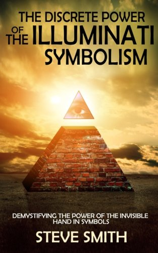 The Discrete Power of The Illuminati Symbolism: Demystifying The Power of The Invisible Hand in ...
