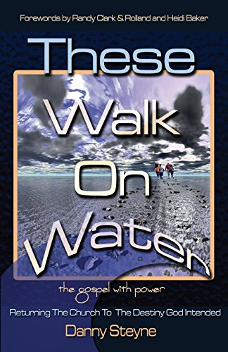 9781519182036: These Walk On Water: Returning The Church To The Destiny God Intended - The Gospel with Power