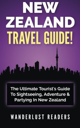 9781519184894: NEW ZEALAND TRAVEL GUIDE: The Ultimate Tourist's Guide To Sightseeing, Adventure & Partying In New Zealand