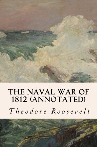 9781519185075: The Naval War of 1812 (annotated)