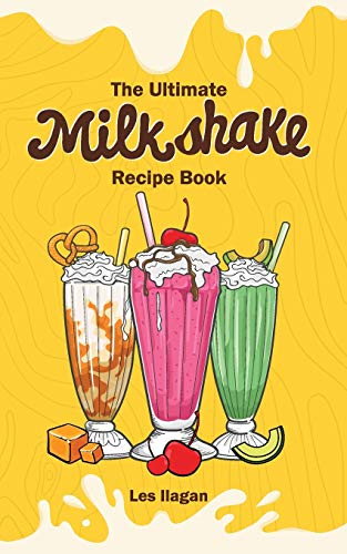 9781519185112: The Ultimate MILKSHAKE RECIPE BOOK