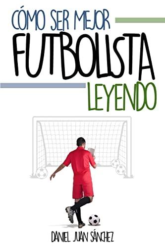 9781519185846: Cómo ser mejor futbolista leyendo (Spanish Edition)