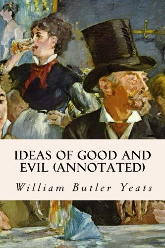 9781519186546: Ideas of Good and Evil (annotated)