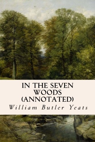 9781519187796: In The Seven Woods (annotated)
