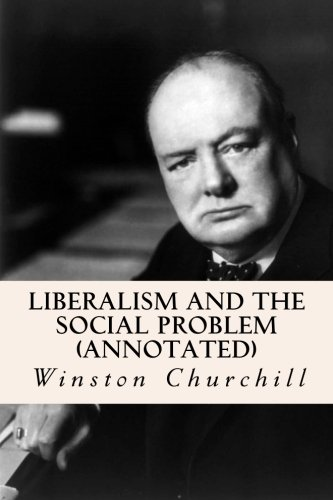 Liberalism and the Social Problem (Annotated): Churchill, Winston