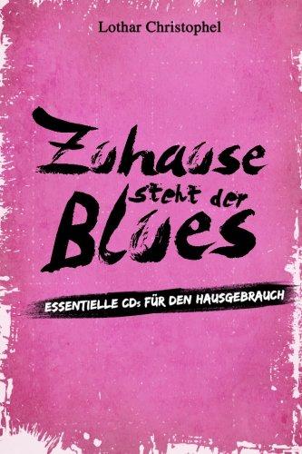 9781519190895: Zuhause steht der Blues: Essentielle CDs für den Hausgebrauch (German Edition)