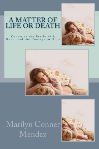 9781519193094: A Matter of Life or Death: Cancer?the Battle with Doubt and the Courage to Hope
