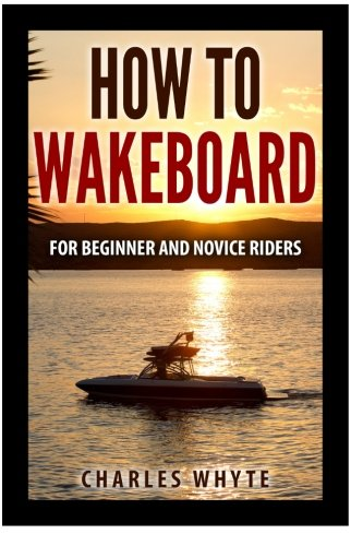 9781519194084: How To Wakeboard: For Beginner and Novice Riders