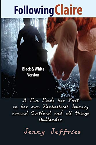 9781519194435: Following Claire: A fan finds her feet on her own fantastical journey around Scotland and all things Outlander