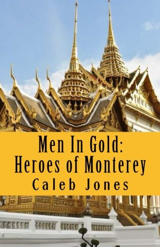 Men in Gold: Heroes of Monterey (Paperback): Caleb Jones