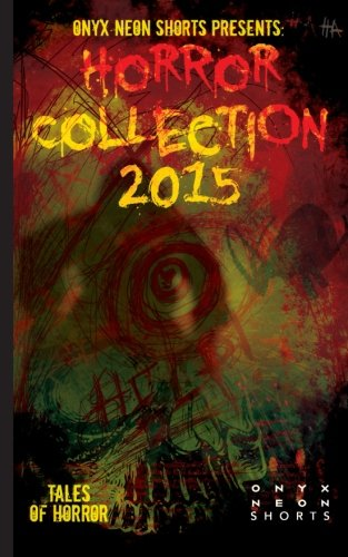 Onyx Neon Shorts Presents: Horror Collection -: Jones, Brit; Fahey,