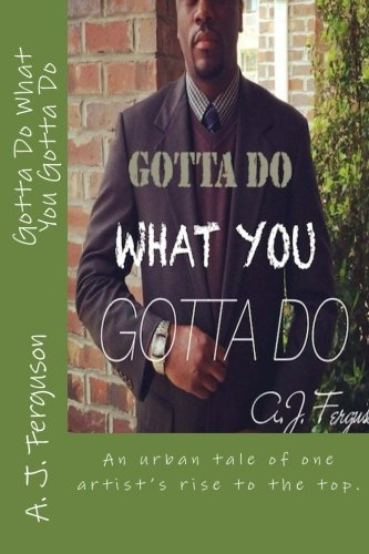 9781519200761: Gotta Do What You Gotta Do: The trials & tribulations of an artist's rise to the top. Based on a true story
