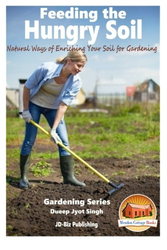 9781519202673: Feeding the Hungry Soil - Natural Ways of Enriching Your Soil for Gardening