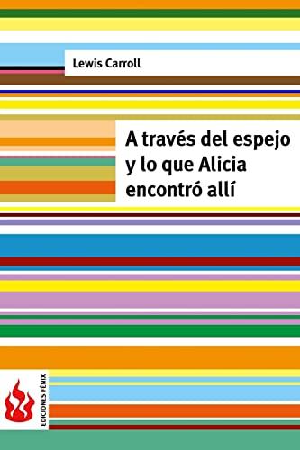 9781519203014: A través del espejo y lo que Alicia encontró allí: (low cost). Edición limitada (Spanish Edition)