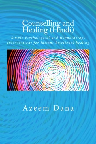 9781519203878: Counselling and Healing (Hindi): Simple Psychological and Hypnotherapy interventions for Instant Emotional healing (Hindi Edition)