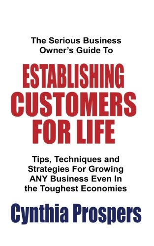 9781519205308: The Serious Business Owner's Guide To ESTABLISHING CUSTOMERS FOR LIFE: Tips, Techniques and Strategies For Growing ANY Business Even in the Toughest Economies