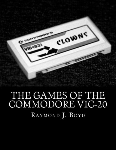 The Games of the Commodore VIC-20: Raymond J. Boyd
