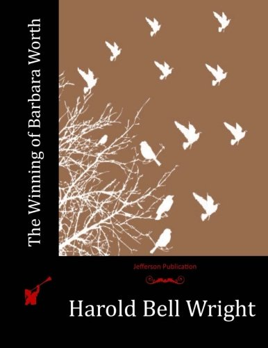 The Winning of Barbara Worth (Paperback): Harold Bell Wright