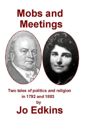 9781519208637: Mobs and Meetings: Two tales of politics and religion, in 1792 and 1883
