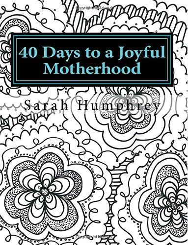 9781519209252: 40 Days to a Joyful Motherhood: A Prayerful Guide to the Postpartum Season and Beyond