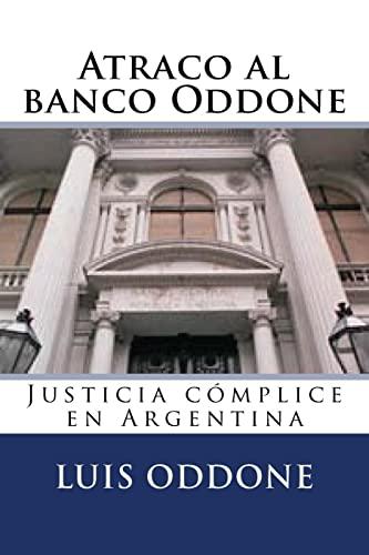 Atraco al banco Oddone: Justicia cómplice en Argentina (Spanish Edition): Oddone, Luis ...