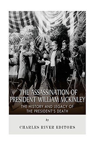 The Assassination of President William McKinley: The: Charles River Editors