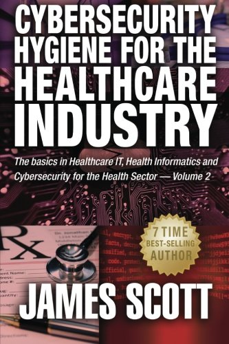 9781519212139: Cybersecurity Hygiene for the Healthcare Industry: The basics in Healthcare IT, Health Informatics and Cybersecurity for the Health Sector (Volume 2)
