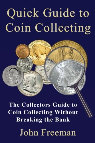 9781519214874: Quick Guide to Coin Collecting: The Collectors Guide to Coin Collecting Without Breaking the Bank