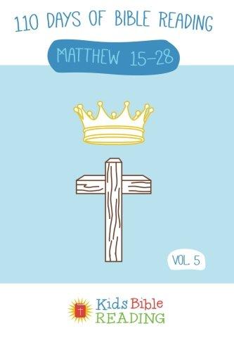 9781519217769: Kids Bible Reading Plan: Vol 5: Matthew 15-28