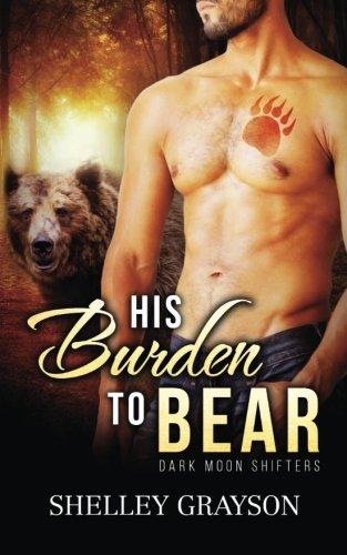 9781519219640: His Burden to Bear (Dark Moon Shifters) (Volume 1)