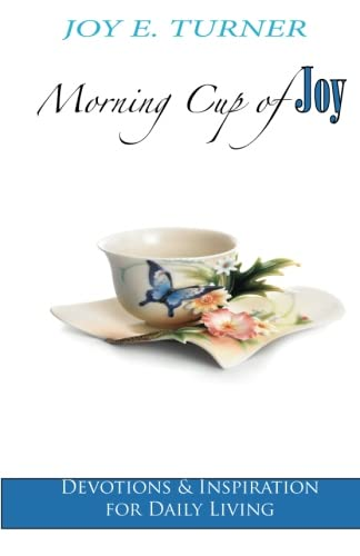 Morning Cup of Joy: Devotions Inspiration for: Joy E Turner