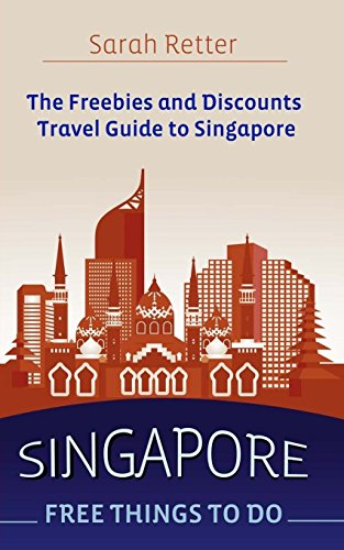Singapore: Free Things To Do: The freebies and discounts travel guide to Singapore.: Sarah Retter