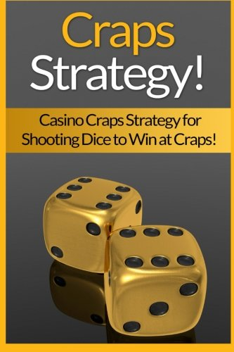 9781519228161: Craps Strategy: Casino Craps Strategy For Shooting Dice To Win At Craps!